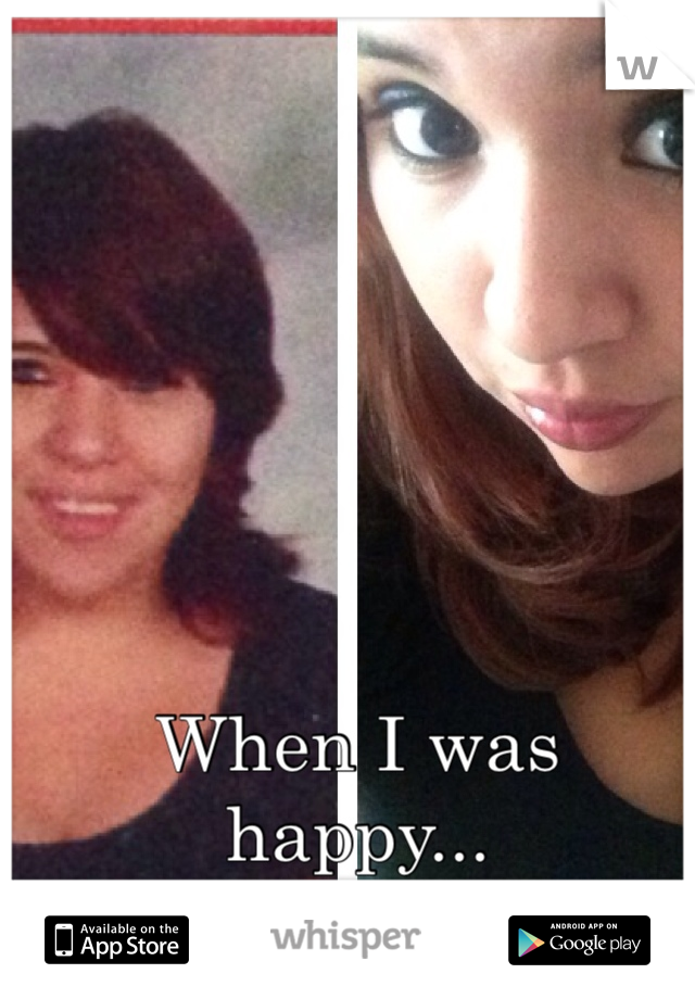 When I was happy... Now that I'm not...