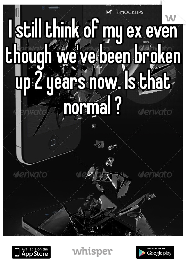 I still think of my ex even though we've been broken up 2 years now. Is that normal ?