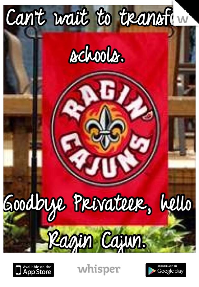 Can't wait to transfer schools.     Goodbye Privateer, hello Ragin Cajun.