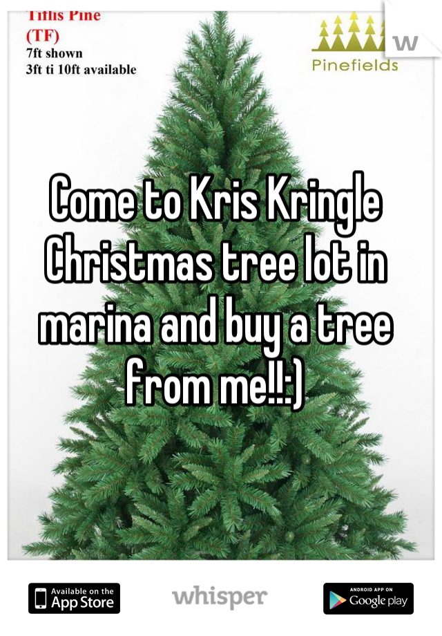 Come to Kris Kringle Christmas tree lot in marina and buy a tree from me!!:)