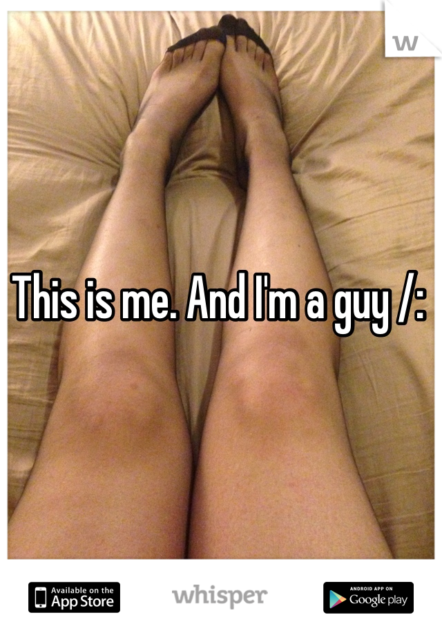 This is me. And I'm a guy /: