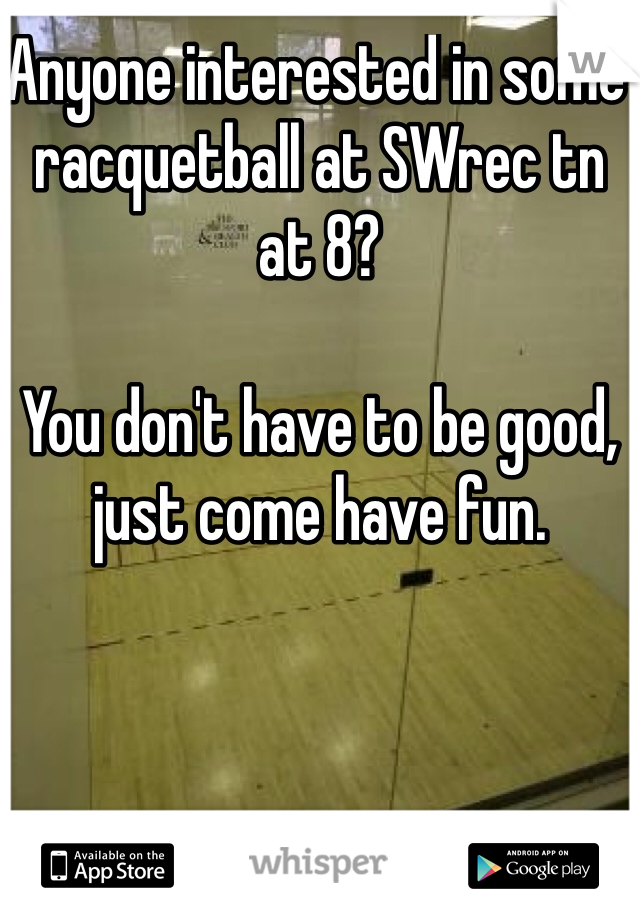 Anyone interested in some racquetball at SWrec tn at 8?  You don't have to be good, just come have fun.