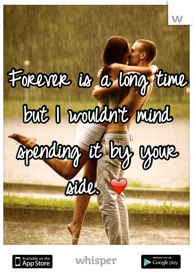 Forever is a long time but I wouldn't mind spending it by your side. ❤️