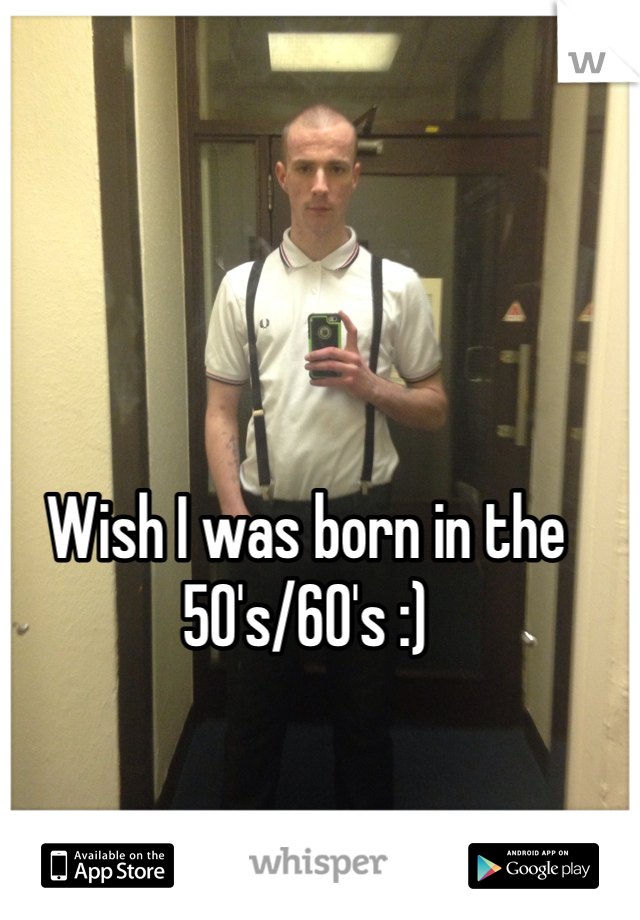 Wish I was born in the 50's/60's :)