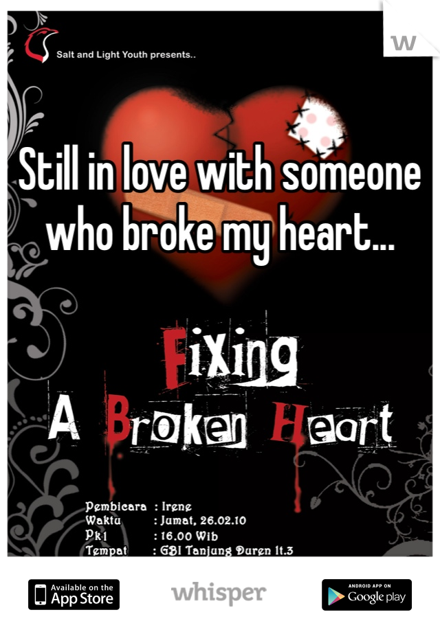 Still in love with someone who broke my heart...