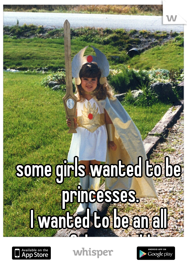 some girls wanted to be princesses.   I wanted to be an all powerful sun goddess