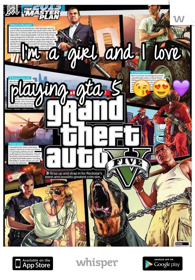 I'm a girl and I love playing gta 5 😘😍💜