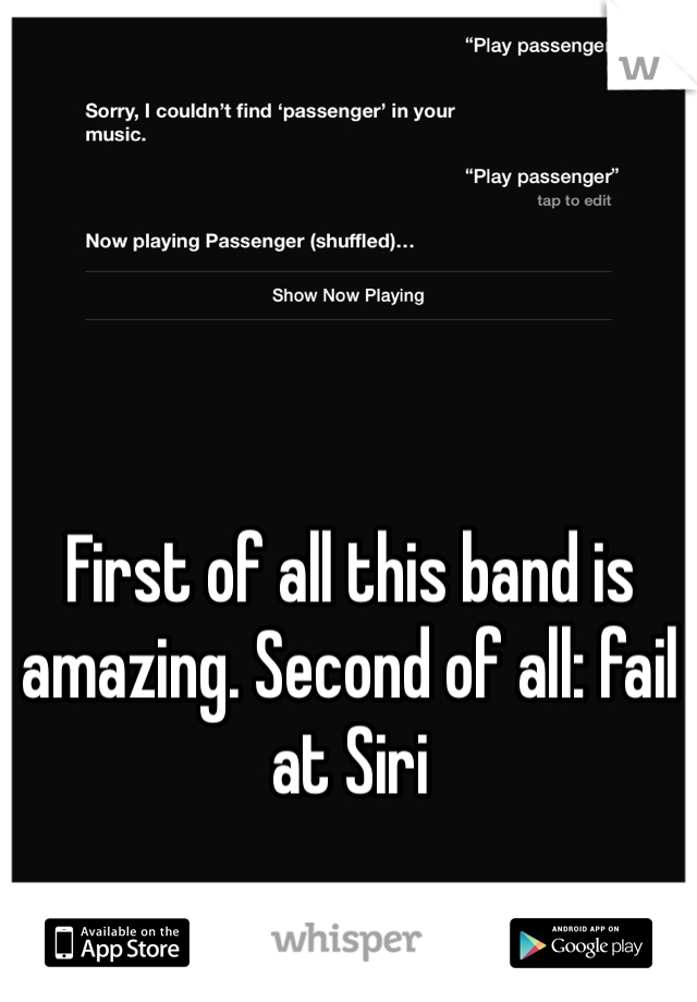 First of all this band is amazing. Second of all: fail at Siri