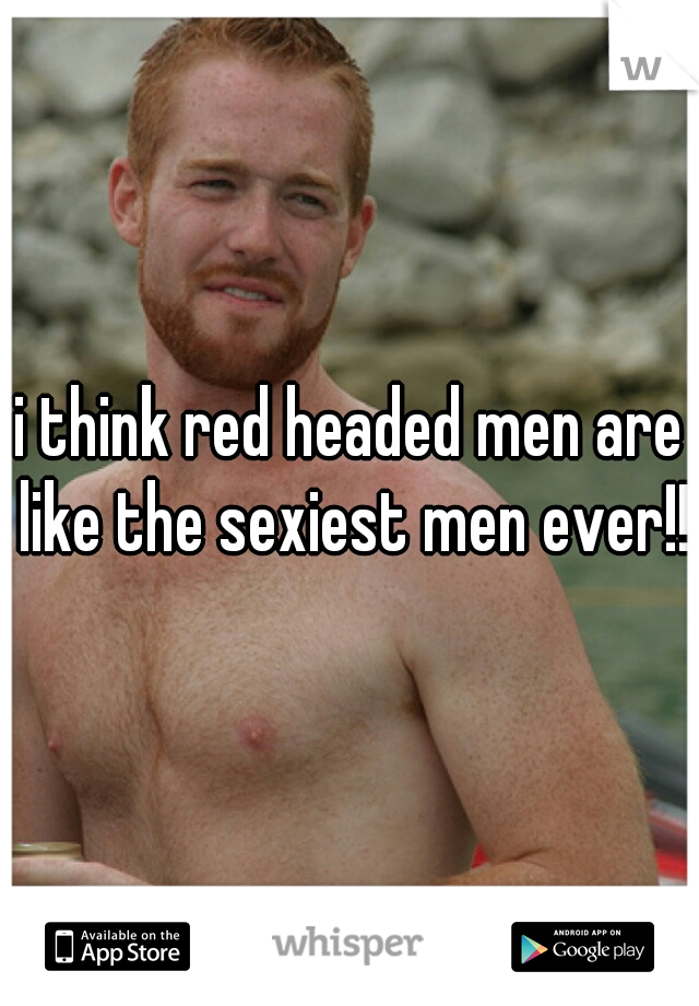 i think red headed men are like the sexiest men ever!!