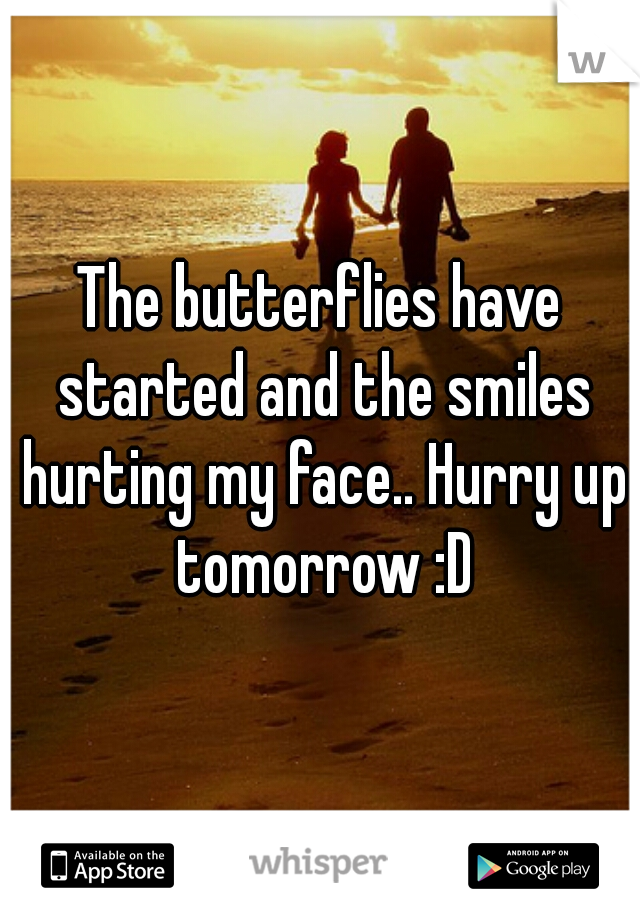 The butterflies have started and the smiles hurting my face.. Hurry up tomorrow :D