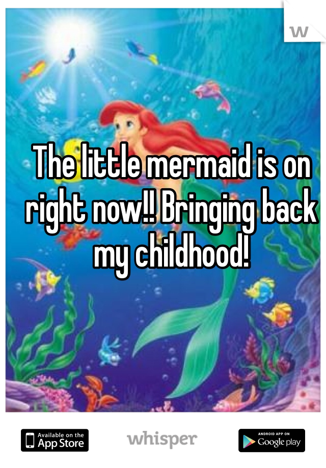 The little mermaid is on right now!! Bringing back my childhood!