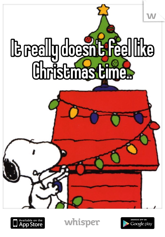 It really doesn't feel like Christmas time..