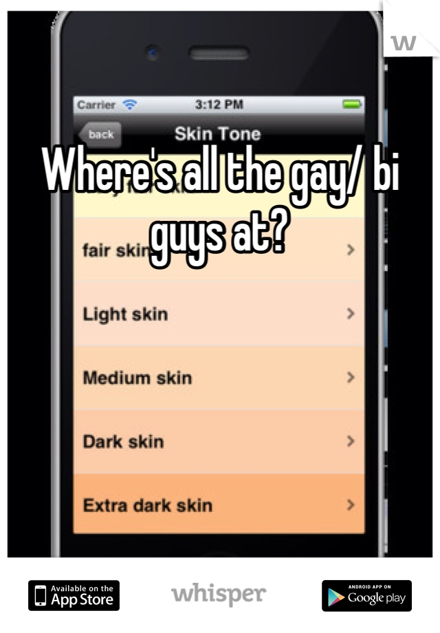 Where's all the gay/ bi guys at?