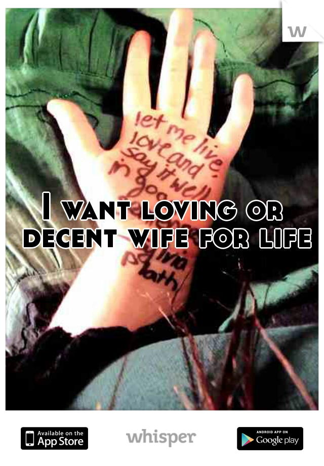 I want loving or decent wife for life