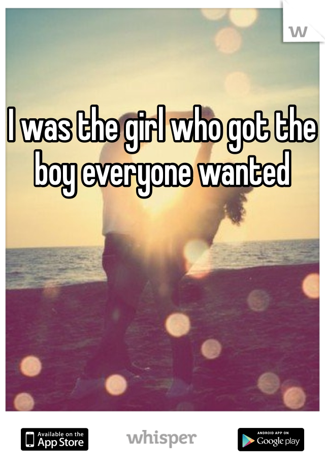 I was the girl who got the boy everyone wanted