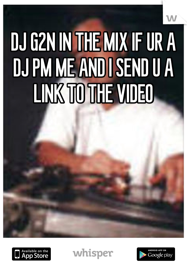 DJ G2N IN THE MIX IF UR A DJ PM ME AND I SEND U A LINK TO THE VIDEO