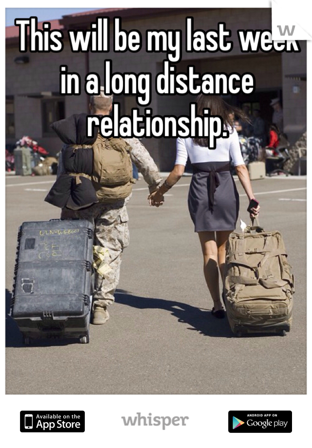 This will be my last week in a long distance relationship.
