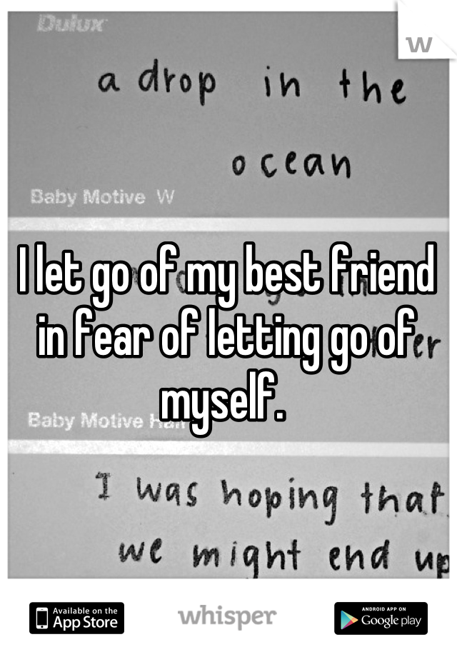 I let go of my best friend in fear of letting go of myself.