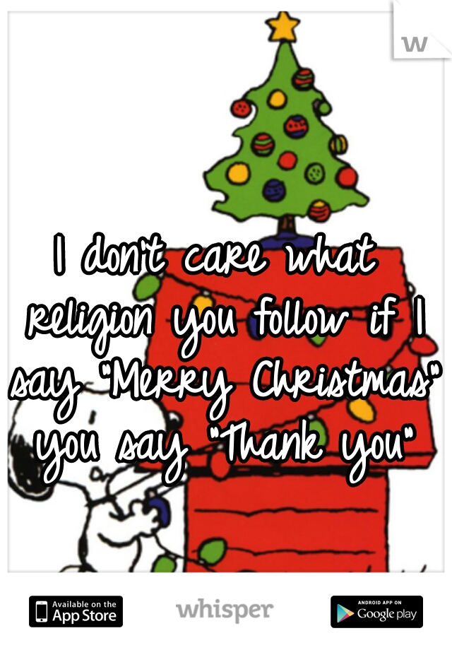 """I don't care what religion you follow if I say """"Merry Christmas"""" you say """"Thank you"""""""