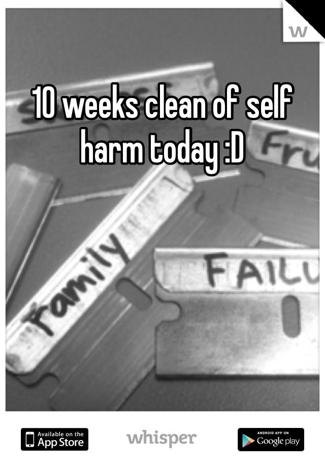 10 weeks clean of self harm today :D