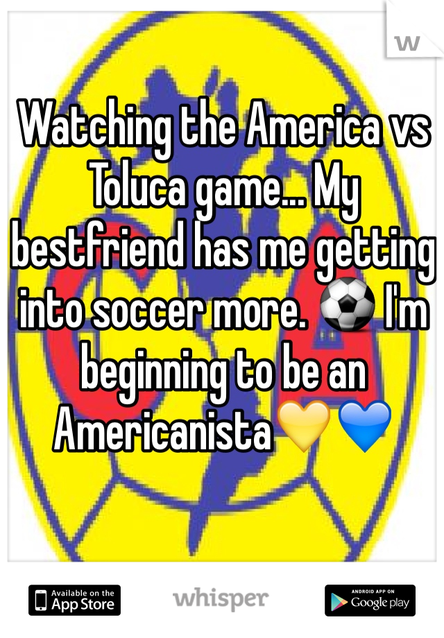 Watching the America vs Toluca game... My bestfriend has me getting into soccer more. ⚽️ I'm beginning to be an Americanista💛💙