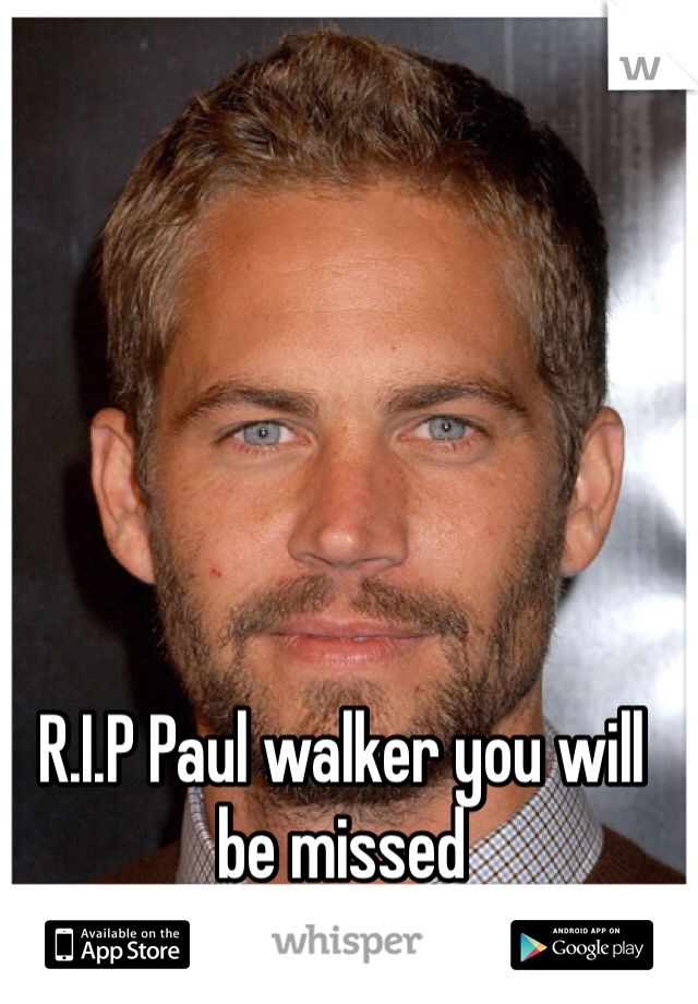 R.I.P Paul walker you will be missed