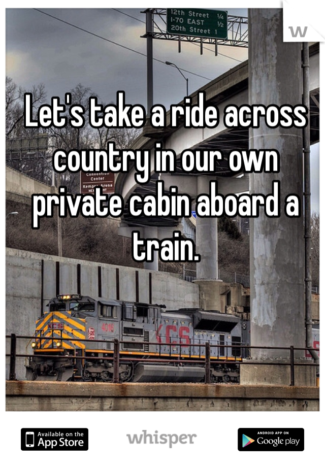 Let's take a ride across country in our own private cabin aboard a train.