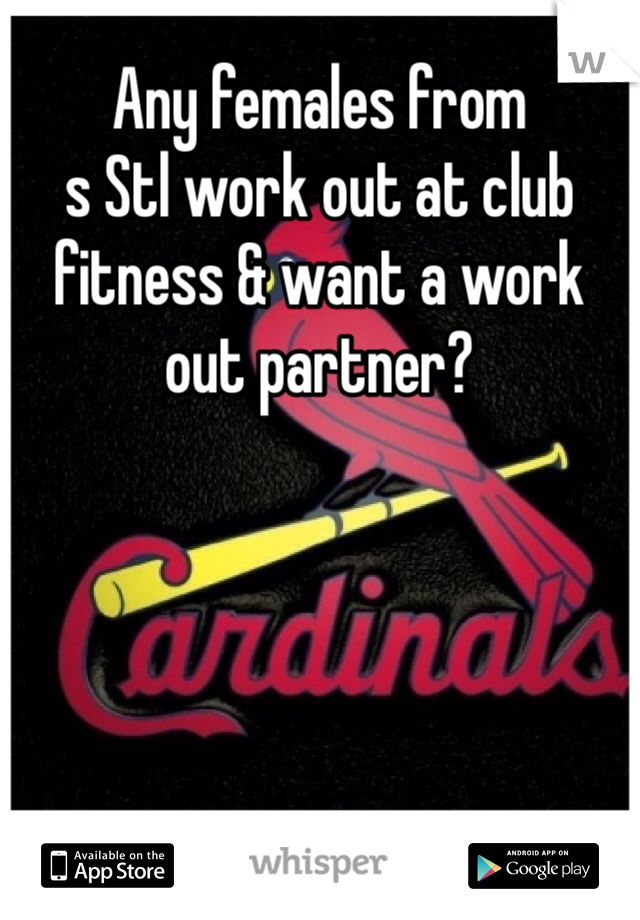 Any females from s Stl work out at club fitness & want a work out partner?