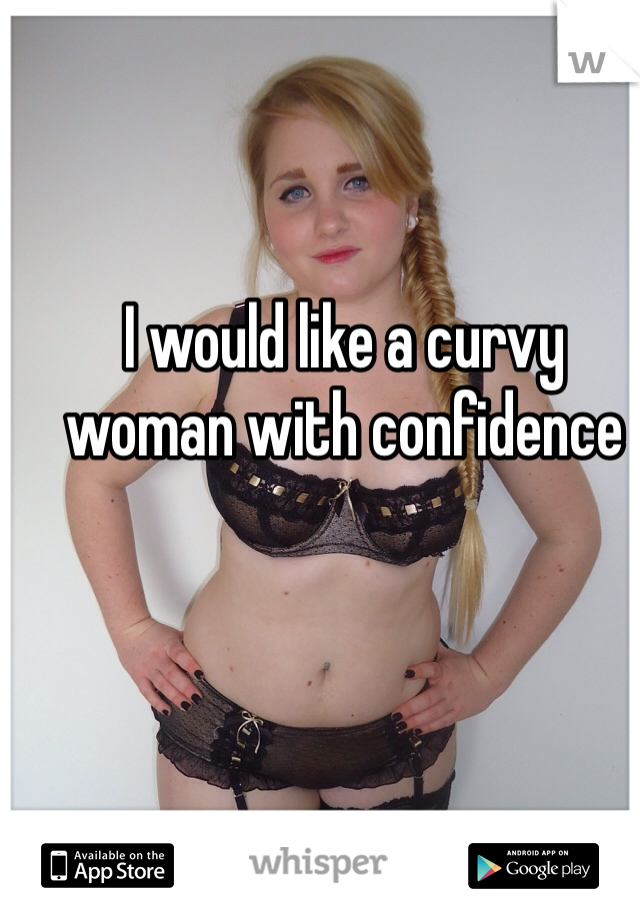 I would like a curvy woman with confidence