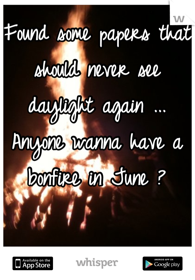 Found some papers that should never see daylight again ... Anyone wanna have a bonfire in June ?