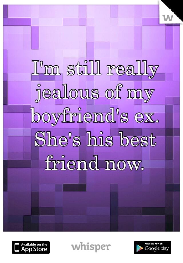 I'm still really jealous of my boyfriend's ex. She's his best friend now.