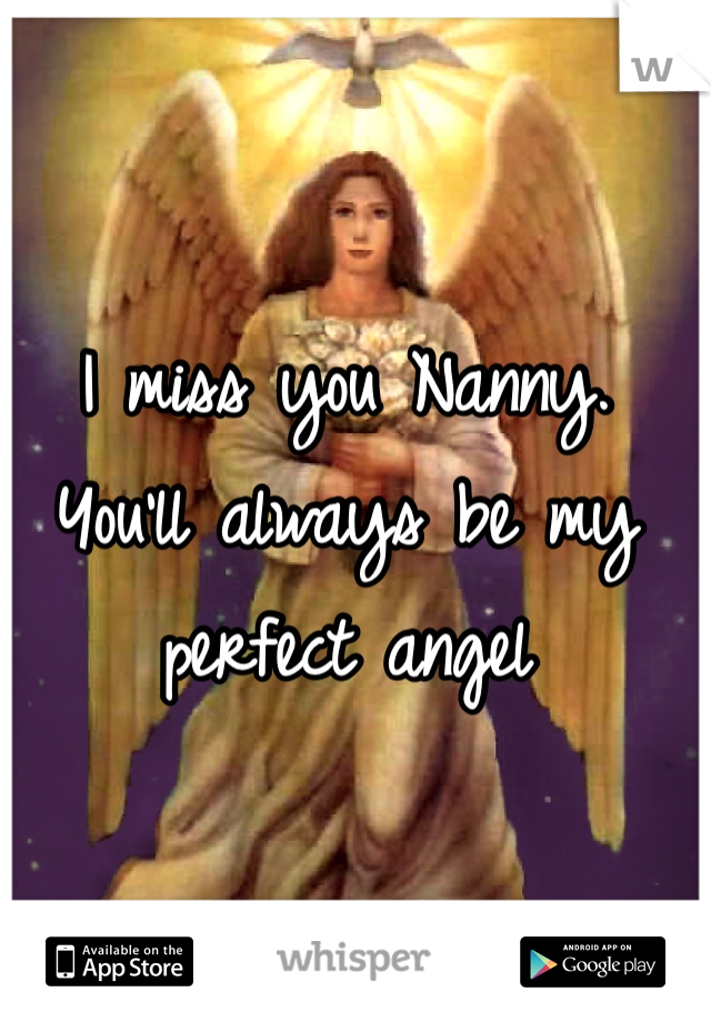 I miss you Nanny. You'll always be my perfect angel