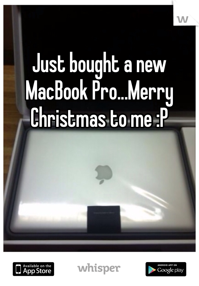 Just bought a new MacBook Pro...Merry Christmas to me :P