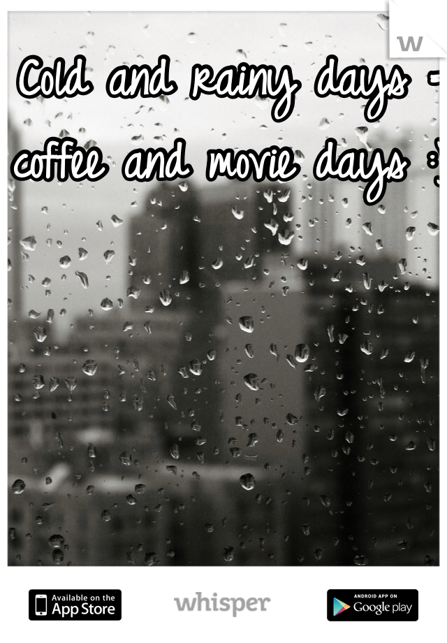 Cold and rainy days = coffee and movie days :)