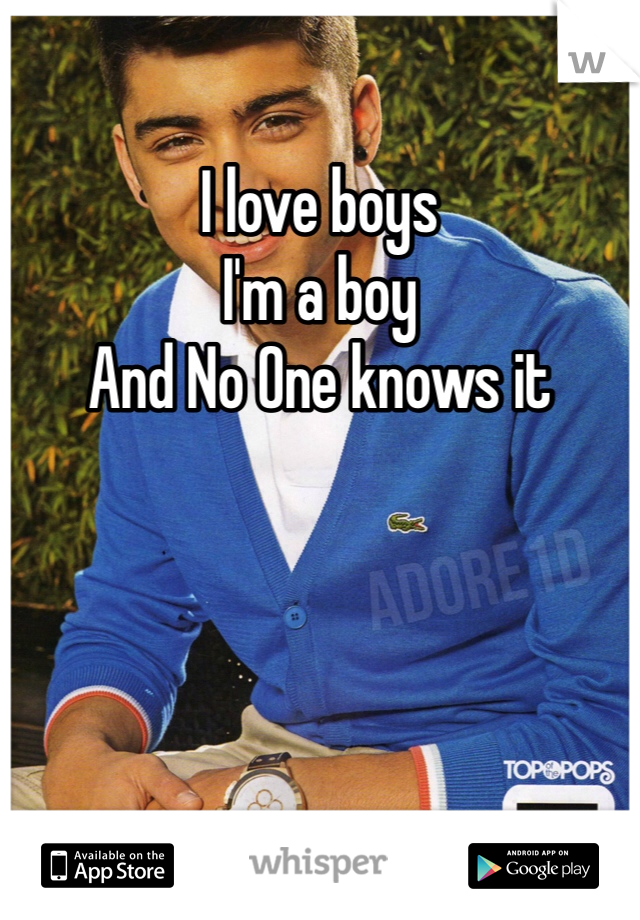 I love boys I'm a boy And No One knows it