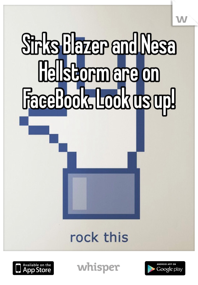 Sirks Blazer and Nesa Hellstorm are on FaceBook. Look us up!