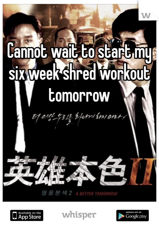Cannot wait to start my six week shred workout tomorrow