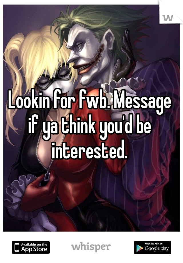 Lookin for fwb. Message if ya think you'd be interested.