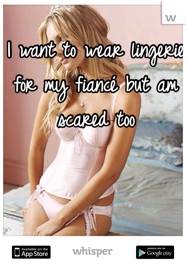 I want to wear lingerie for my fiancé but am scared too