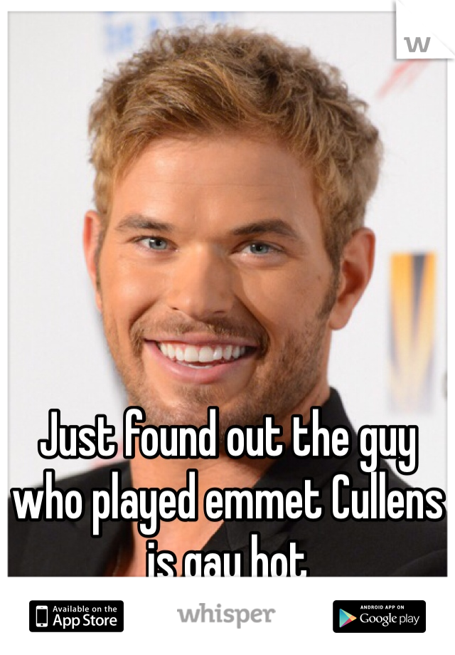 Just found out the guy who played emmet Cullens is gay hot