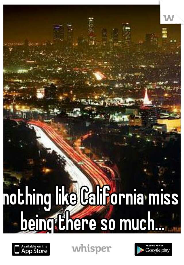 nothing like California miss being there so much...