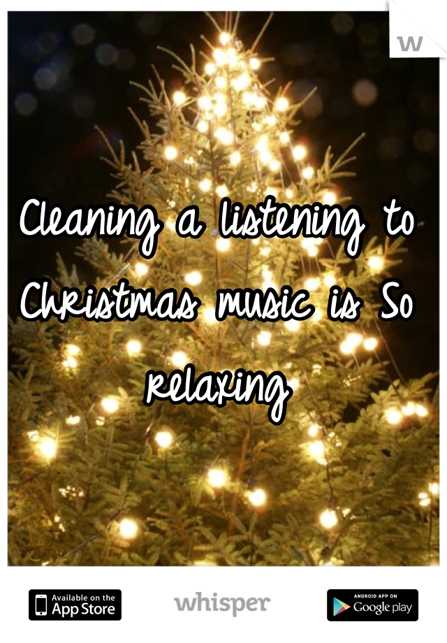 cleaning a listening to christmas music is so relaxing - Relaxing Christmas Music