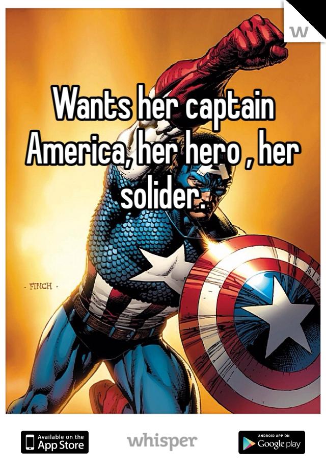Wants her captain America, her hero , her solider.