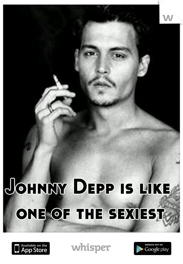 Johnny Depp is like one of the sexiest men alive