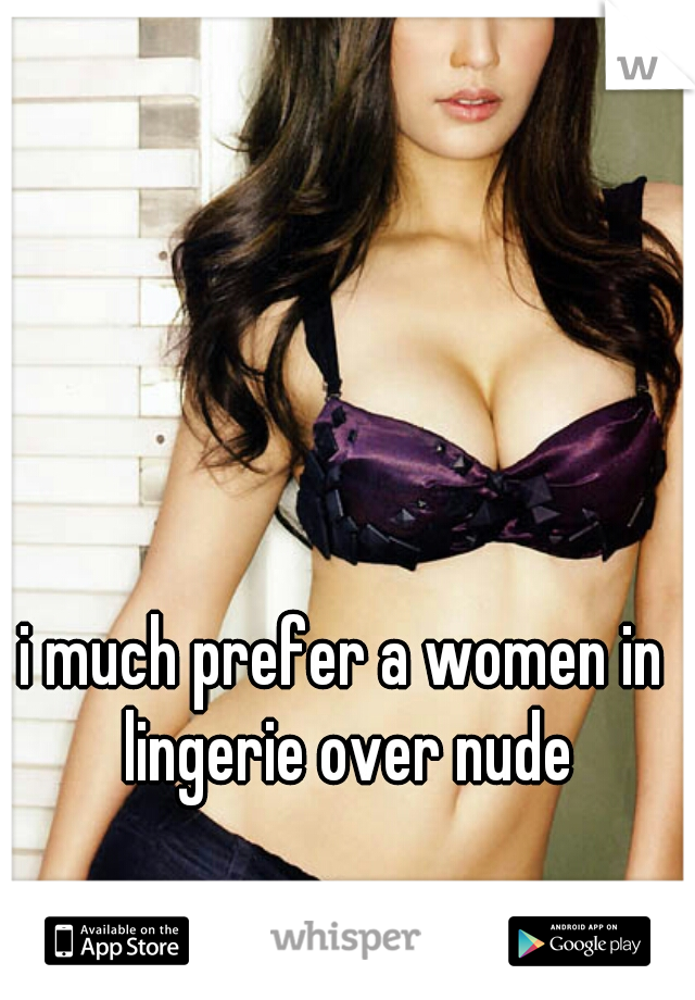 i much prefer a women in lingerie over nude
