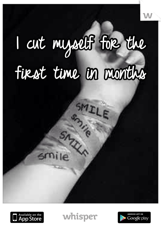 I cut myself for the first time in months