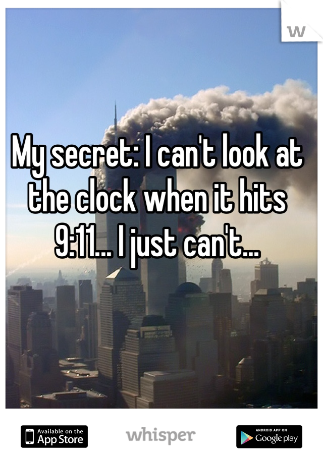 My secret: I can't look at the clock when it hits 9:11... I just can't...