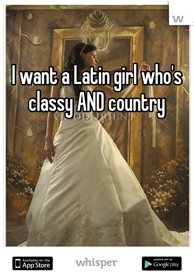 I want a Latin girl who's classy AND country