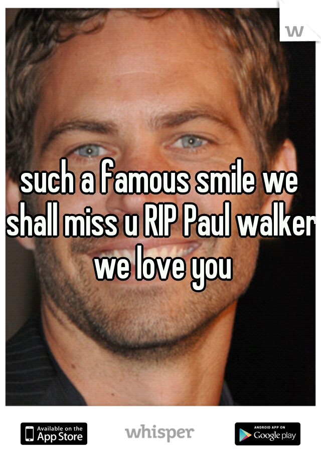 such a famous smile we shall miss u RIP Paul walker we love you