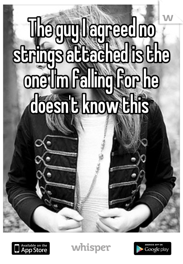 The guy I agreed no strings attached is the one I'm falling for he doesn't know this